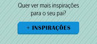 Quer ver mais inspirações para o seu pai?