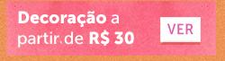 Decor a partir de R$ 30