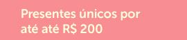 Presentes únicos por até até R$ 200