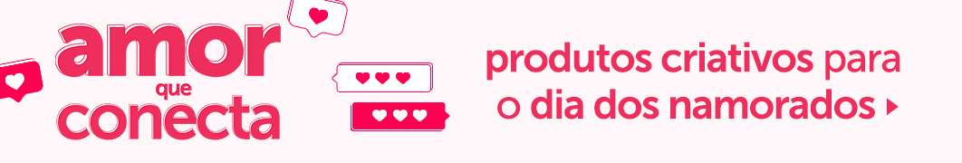 Amor que Conecta | Dia dos Namorados
